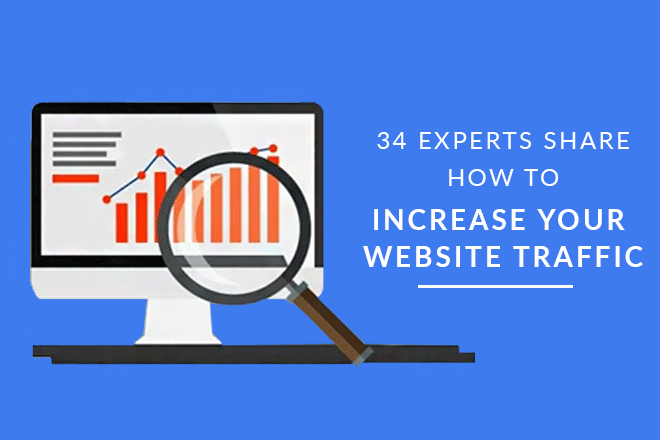 Increase Website Traffic - 34 Experts Teach How To Drive Traffic To Your Site