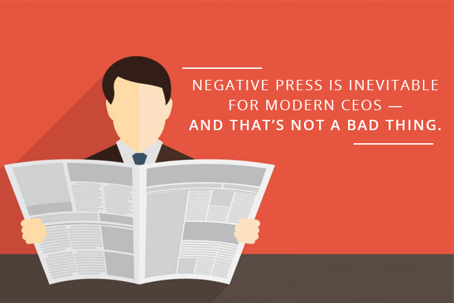 Negative Press is Inevitable for Modern CEOs — And That's Not a Bad Thing