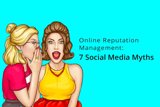 Online Reputation Management: 7 Social Media Myths