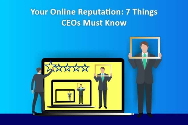 Your Online Reputation: 7 Things CEOs Must Know
