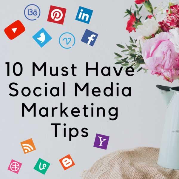10 Must Have Social Media Marketing Tips