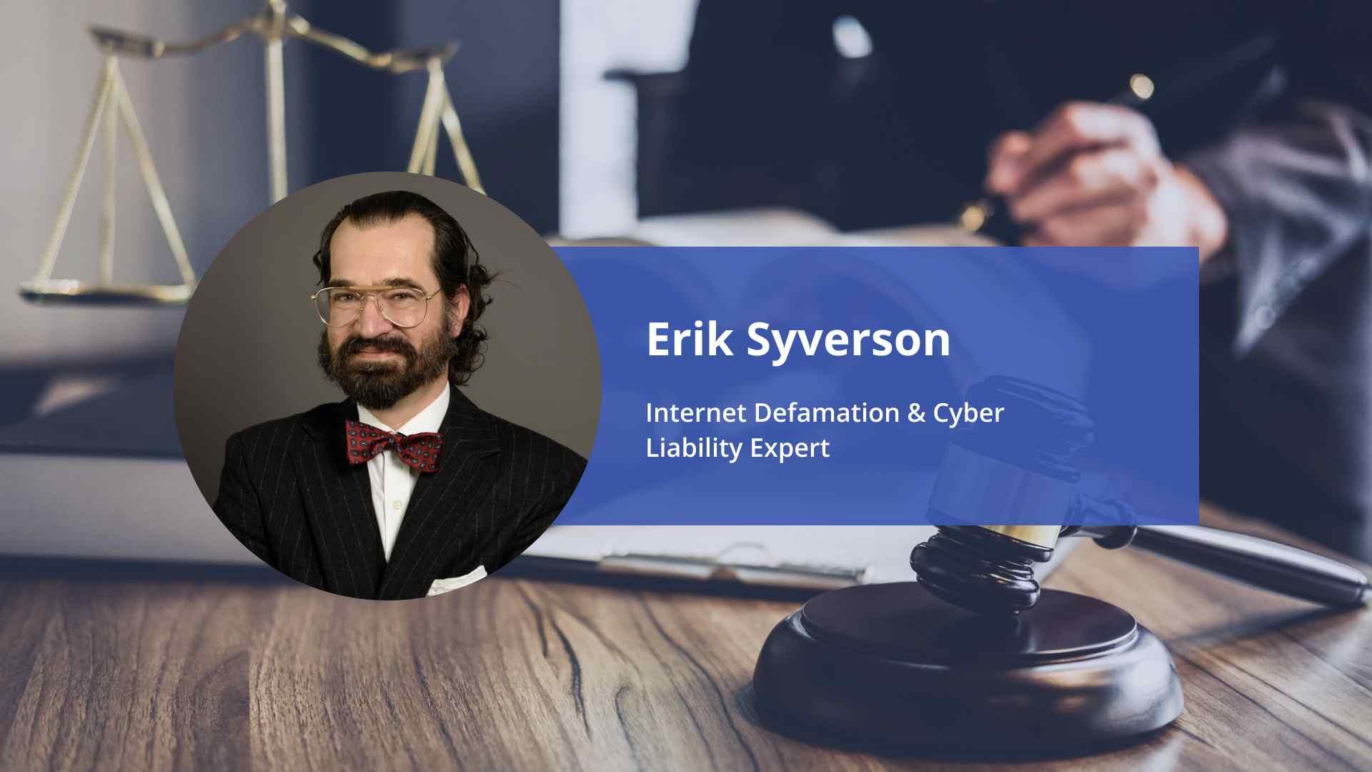 Erik Syverson-Internet Defamation & Cyber Liability Expert Interview-Blue Ocean Global Technology